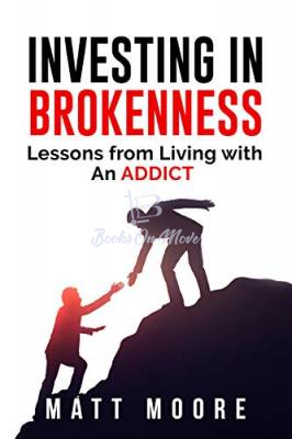 Investing in Brokenness: Lessons from Living with an Addict