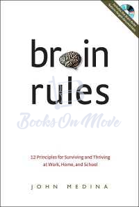 Brain Rules: 12 Principles for Surviving and Thriving at Work, Home