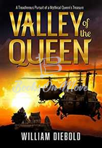 Valley of the Queen: A Treacherous Pursuit of a Mythical Queen's Treasure